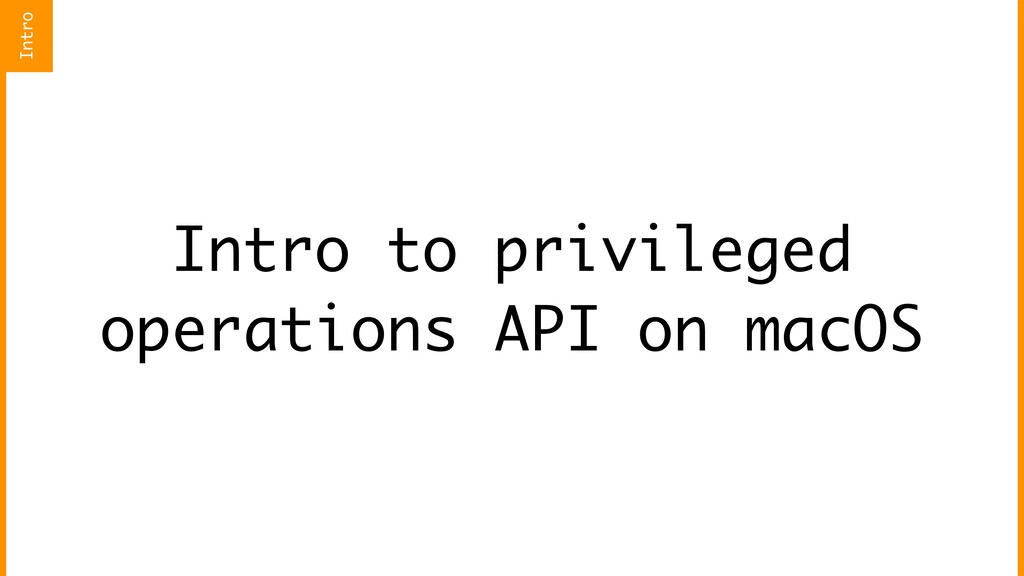 Intro to privileged operations API on macOS Int...