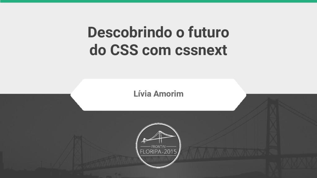 Descobrindo o futuro do CSS com cssnext Lívia A...