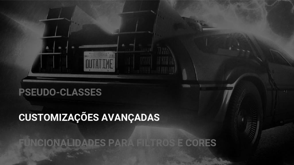 PSEUDO-CLASSES CUSTOMIZAÇÕES AVANÇADAS FUNCIONA...