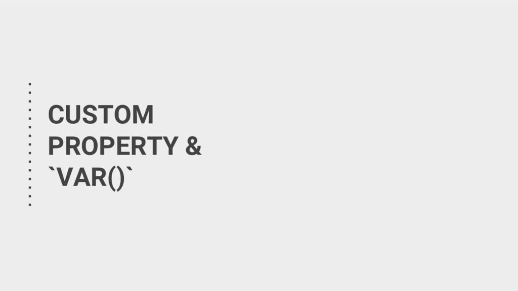 CUSTOM PROPERTY & `VAR()`