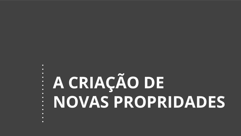 A CRIAÇÃO DE NOVAS PROPRIDADES
