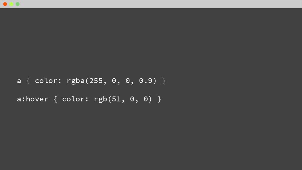 a { color: rgba(255, 0, 0, 0.9) } a:hover { col...