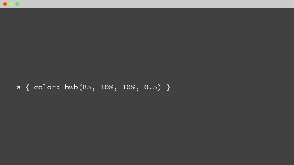 a { color: hwb(85, 10%, 10%, 0.5) }