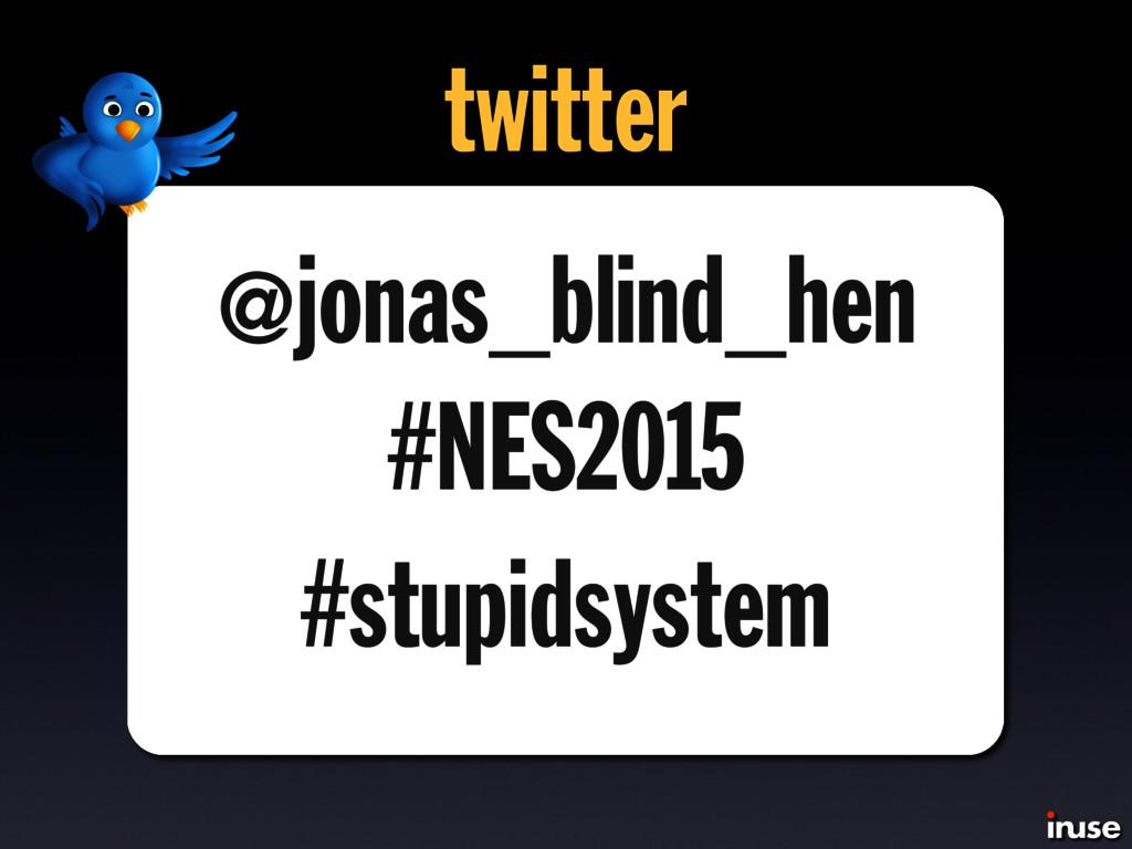 twitter @jonas_blind_hen #NES2015 #stupidsystem