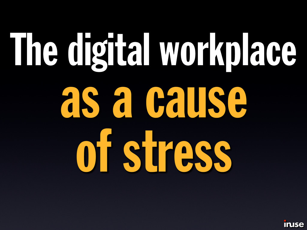 The digital workplace as a cause of stress