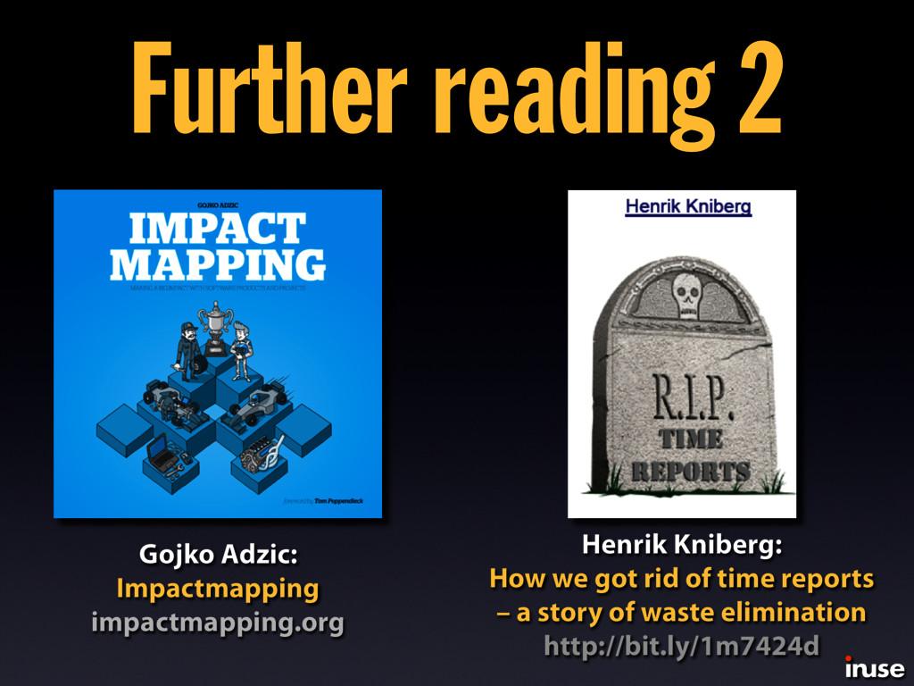 Further reading 2 Gojko Adzic: Impactmapping im...