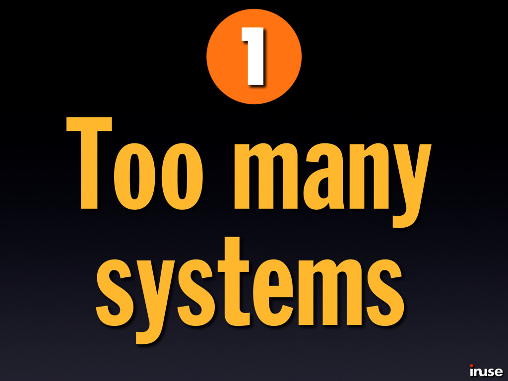 Too many systems