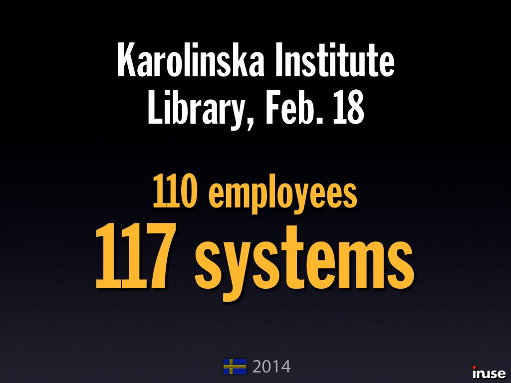 Karolinska Institute Library, Feb. 18 110 emplo...