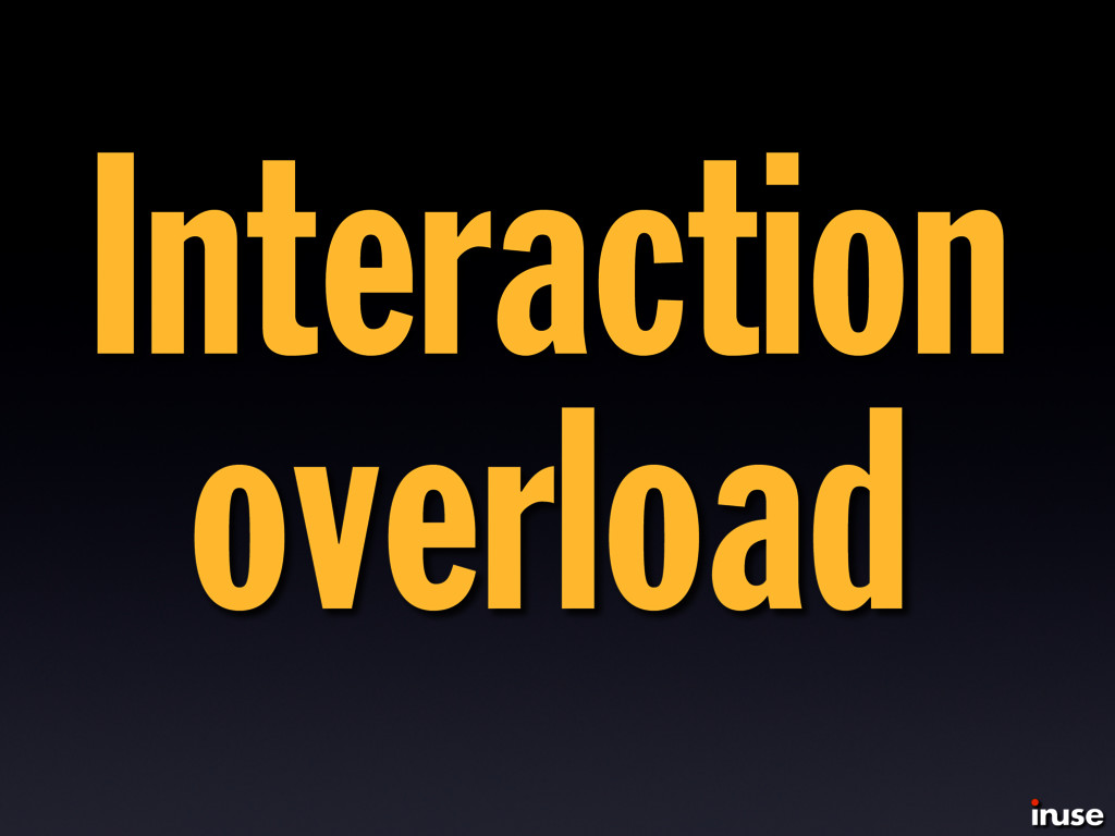 Interaction overload