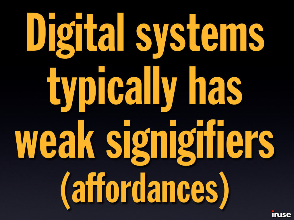 Digital systems typically has weak signigifiers ...