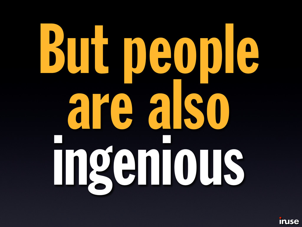 But people are also ingenious