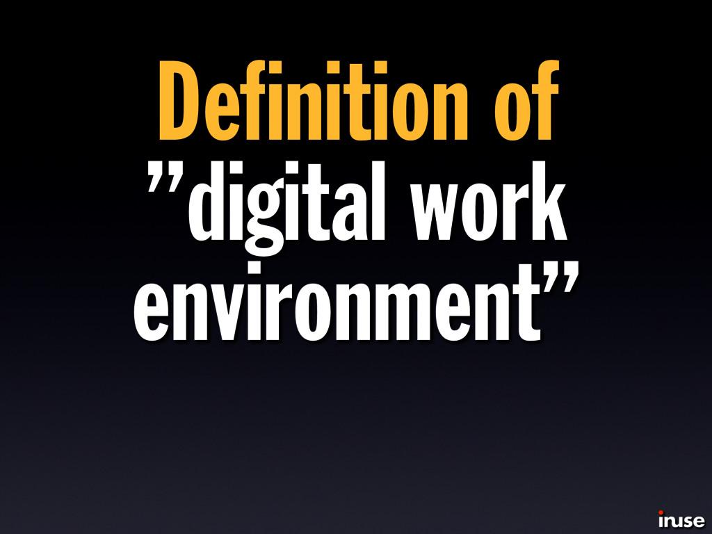 "Definition of ""digital work environment"""