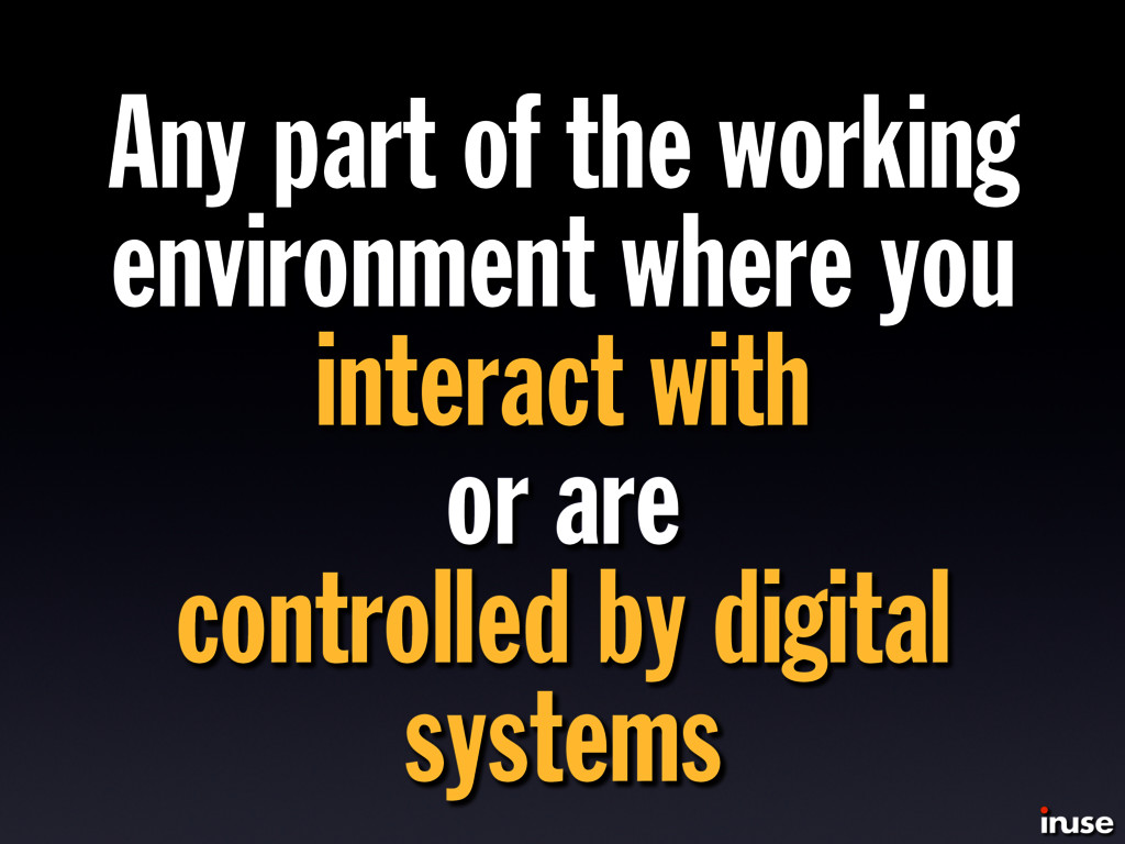 Any part of the working environment where you i...