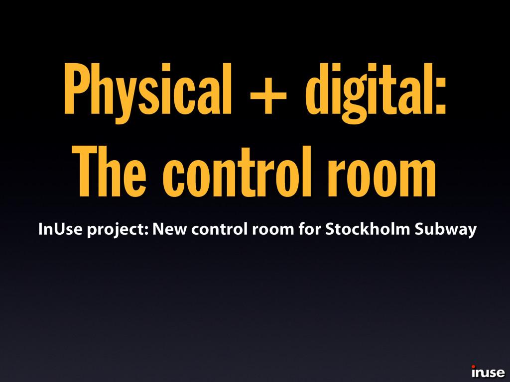 Physical + digital: The control room InUse proj...