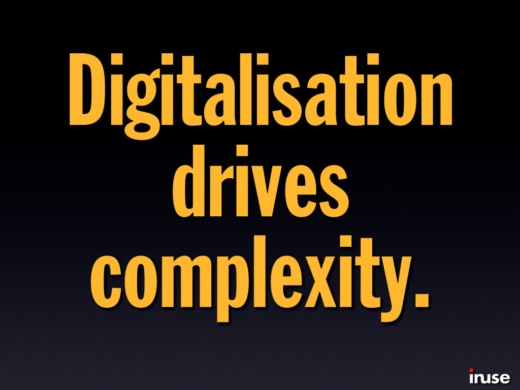 Digitalisation drives complexity.