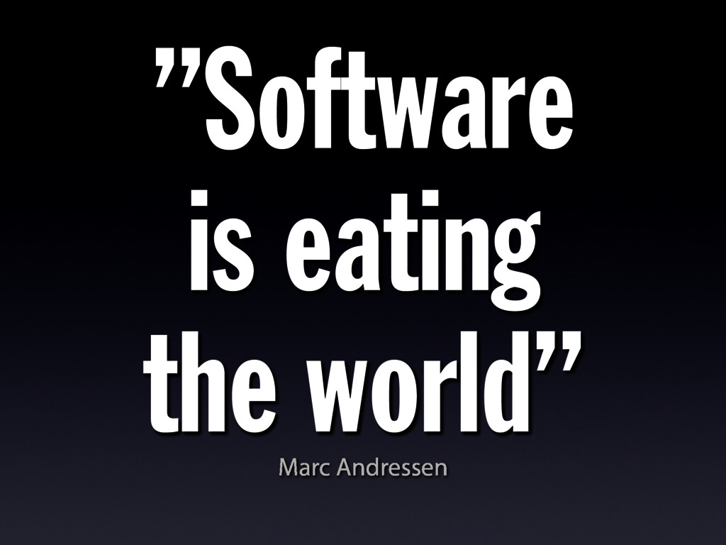 """""""Software is eating the world"""" Marc Andressen"""
