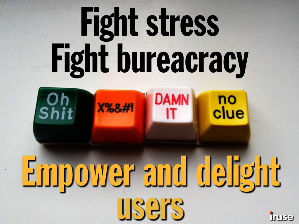 Fight stress Fight bureacracy Empower and delig...