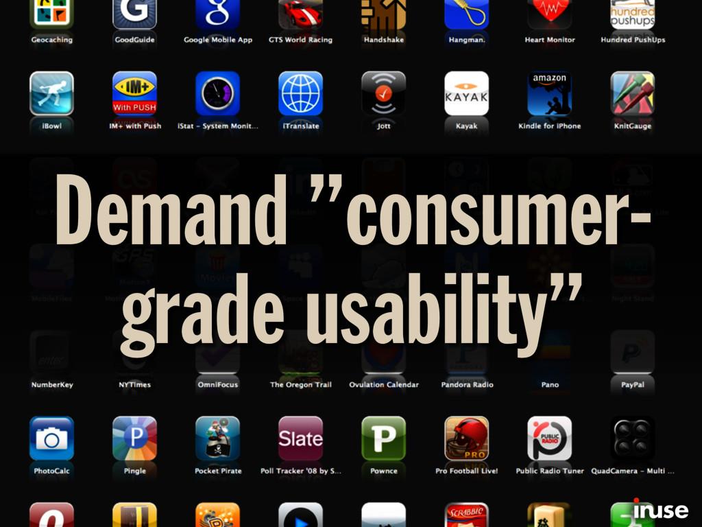 """Demand """"consumer- grade usability"""""""