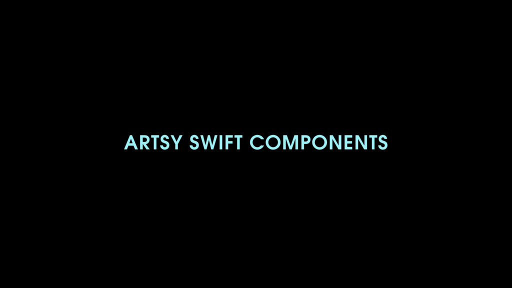 ARTSY SWIFT COMPONENTS