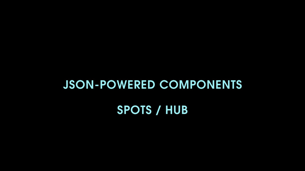 JSON-POWERED COMPONENTS SPOTS / HUB