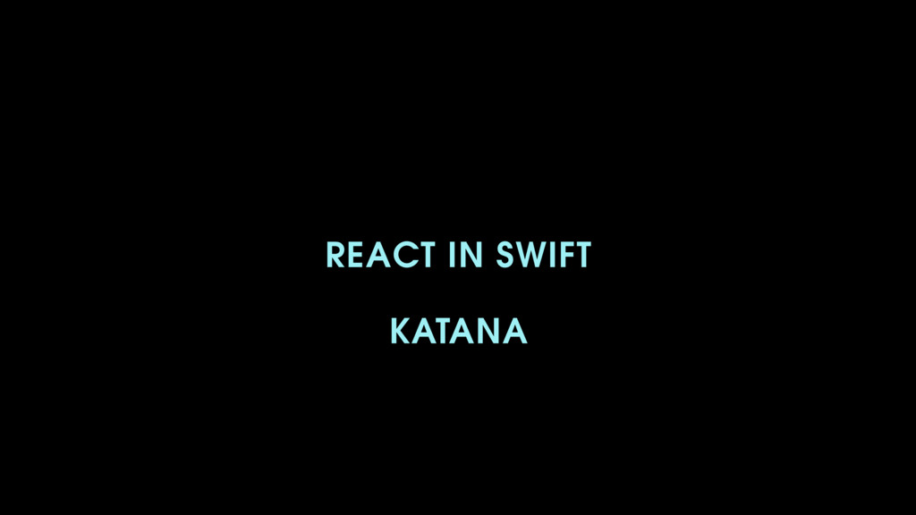 REACT IN SWIFT KATANA