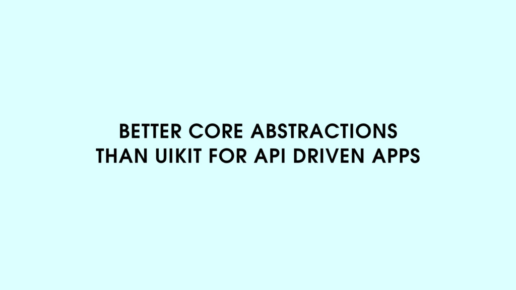 BETTER CORE ABSTRACTIONS  THAN UIKIT FOR API DR...
