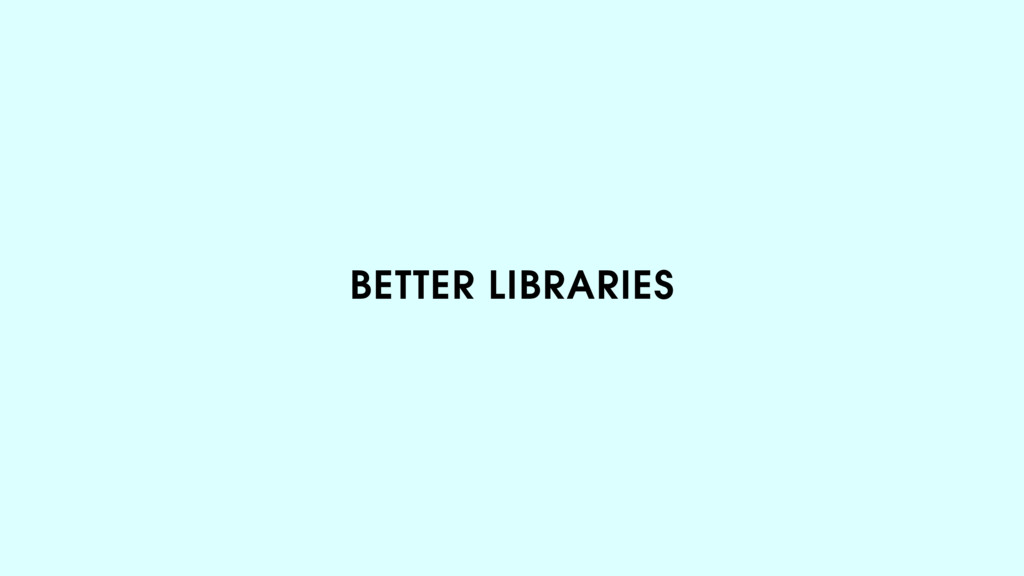 BETTER LIBRARIES