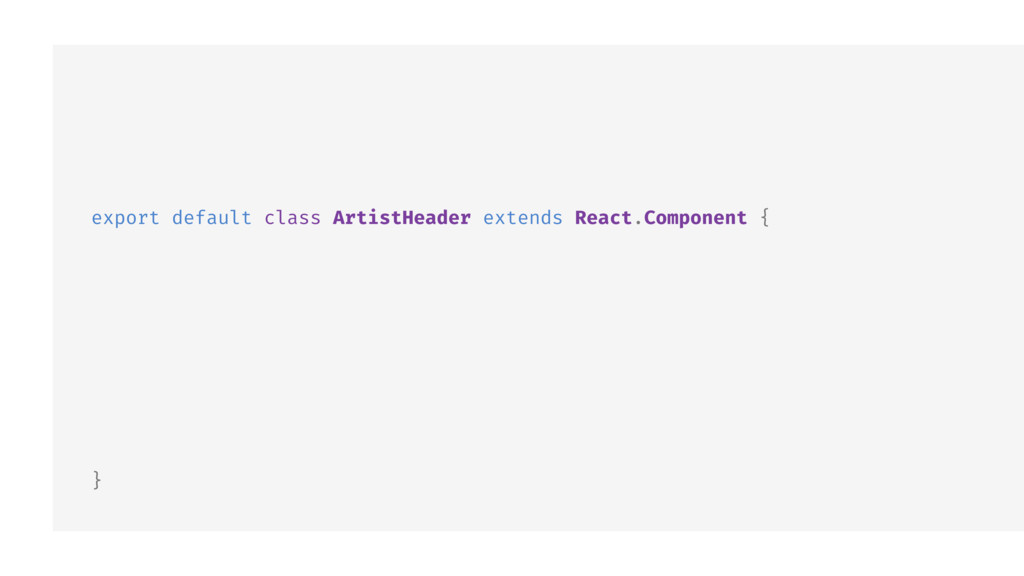 export default class ArtistHeader extends React...