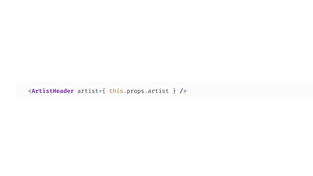 <ArtistHeader artist={ this.props.artist } />