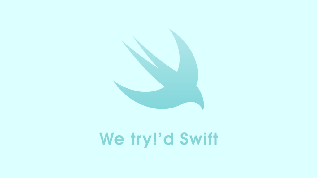 We try!'d Swift