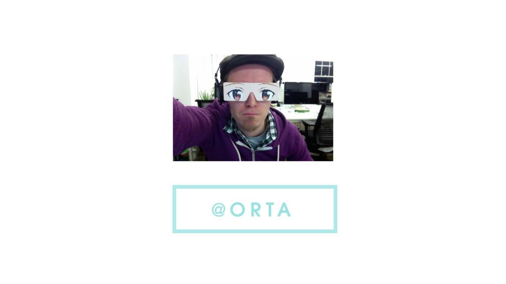 @ O R TA