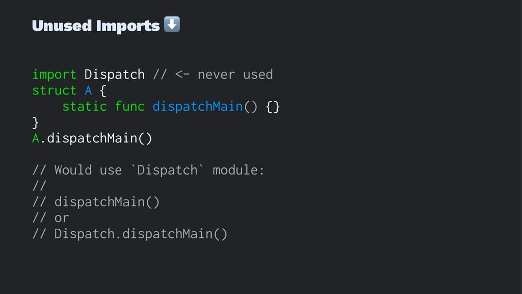 Unused Imports ⬇ import Dispatch // <- never us...