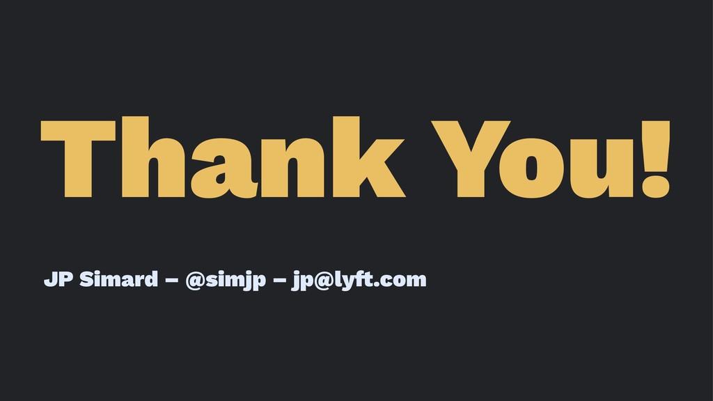 Thank You! JP Simard – @simjp – jp@ly!.com