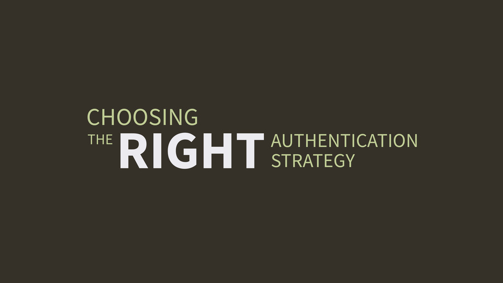 RIGHT THE AUTHENTICATION STRATEGY CHOOSING