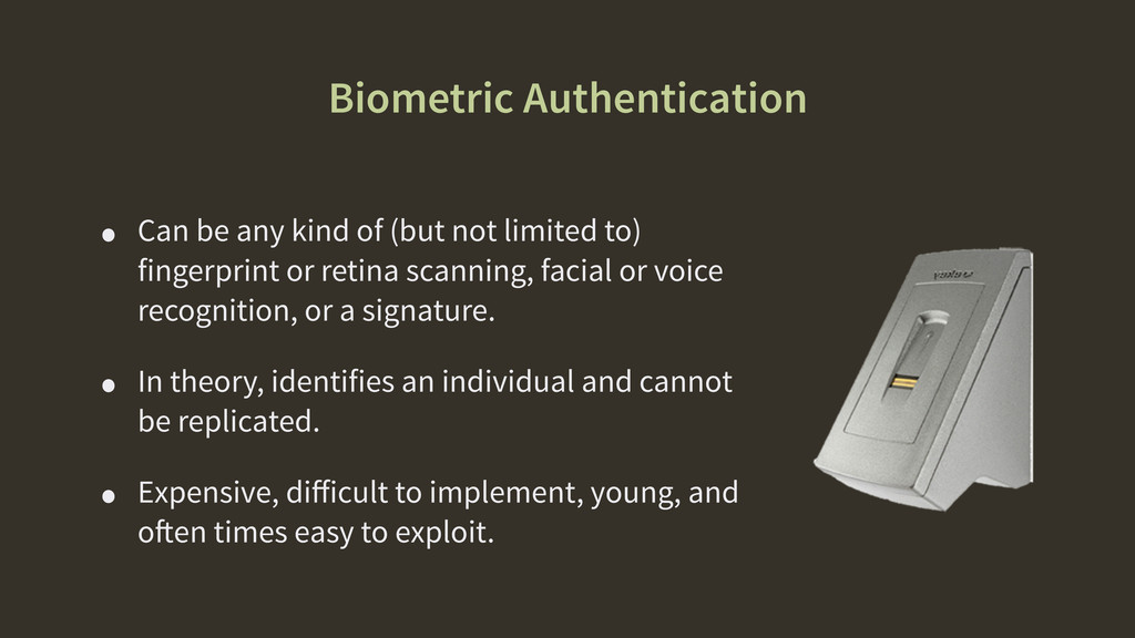 Biometric Authentication • Can be any kind of (...