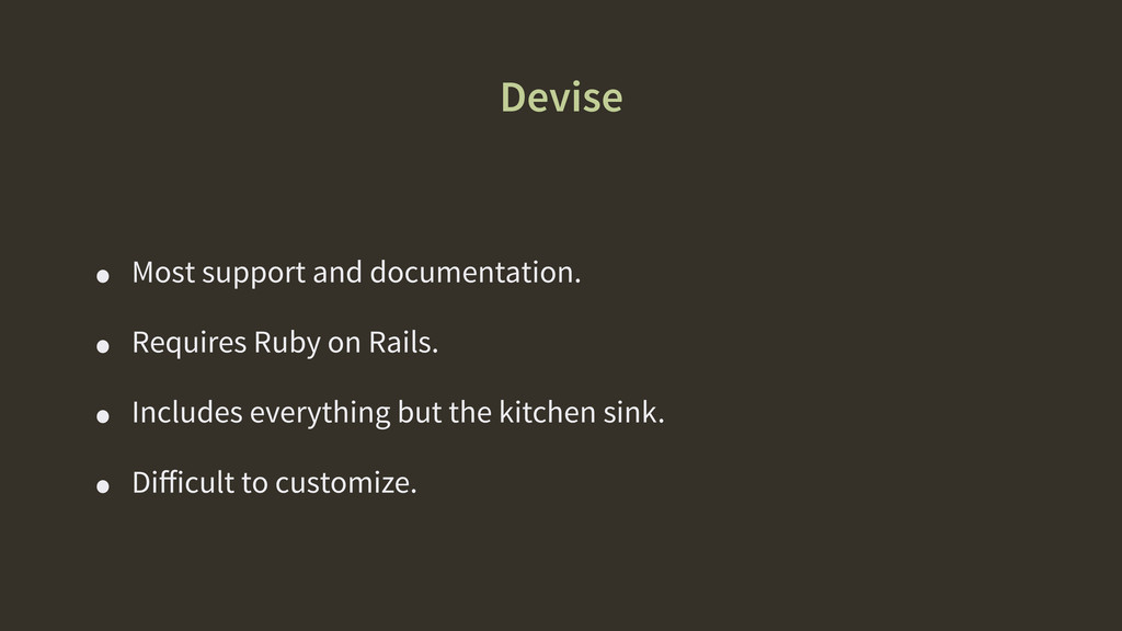 Devise • Most support and documentation. • Requ...