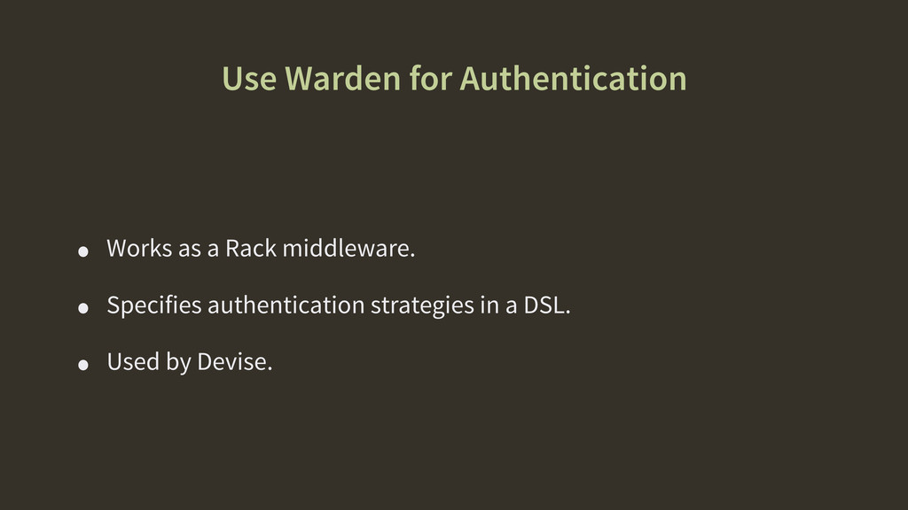 Use Warden for Authentication • Works as a Rack...