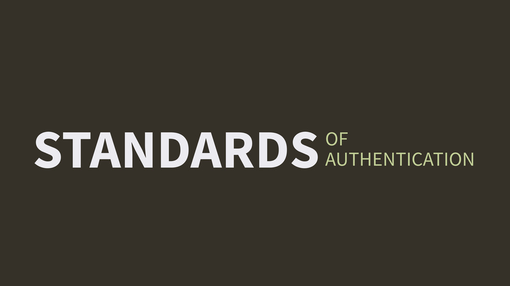 STANDARDSOF AUTHENTICATION