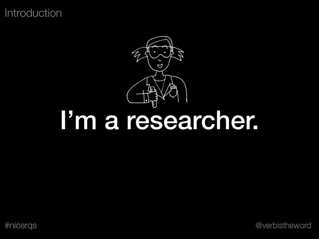 @verbistheword #nicerqs I'm a researcher. Intro...