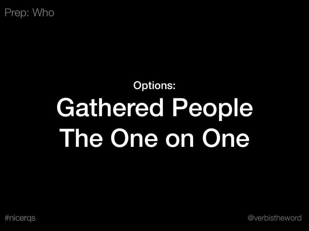 @verbistheword #nicerqs Options: Gathered Peopl...