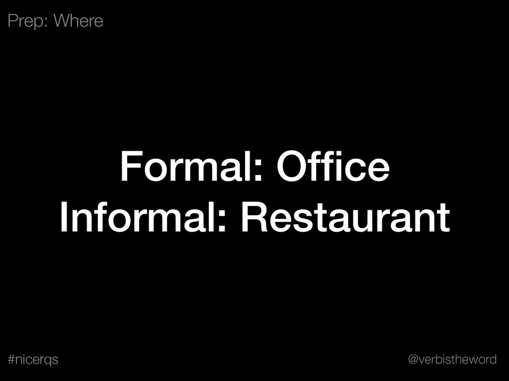 @verbistheword #nicerqs Formal: Office Informal:...