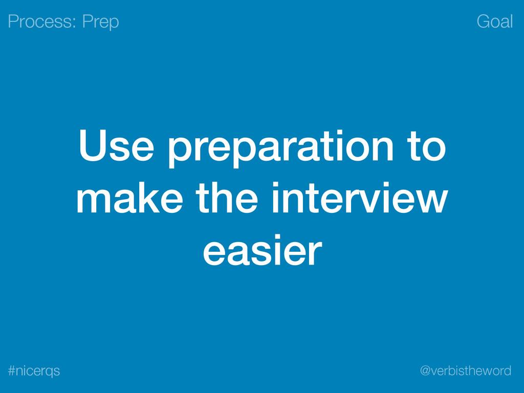 Goal @verbistheword #nicerqs Use preparation to...