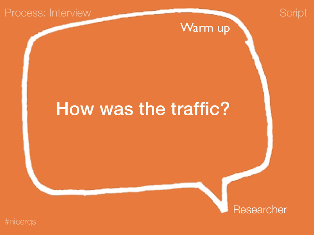 Script #nicerqs How was the traffic? Process: In...