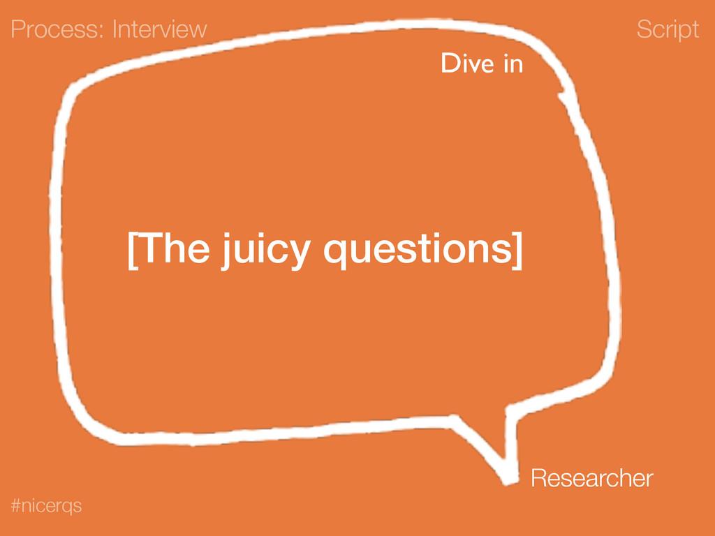 Script #nicerqs [The juicy questions] Process: ...