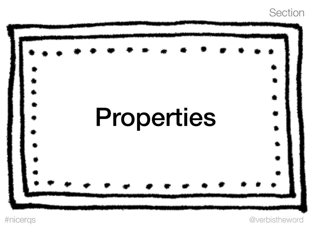 Section @verbistheword #nicerqs Properties