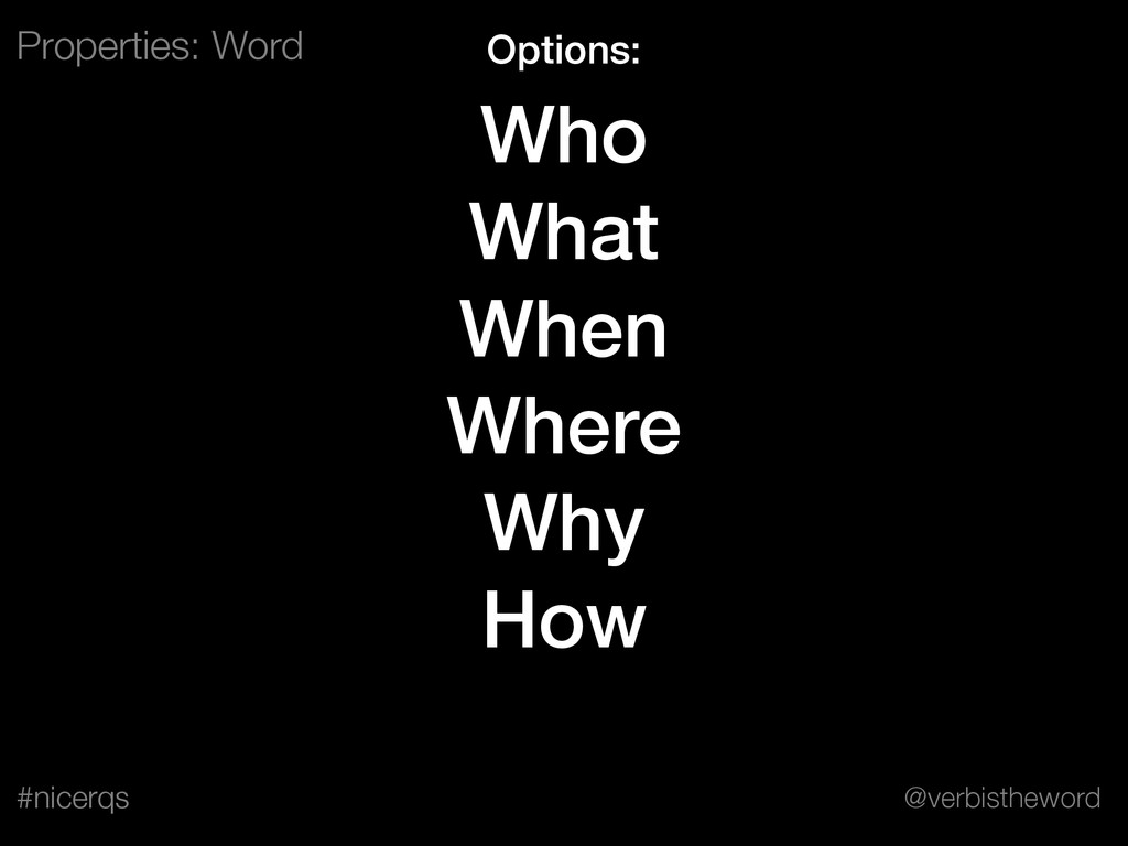 @verbistheword #nicerqs Who What When Where Why...