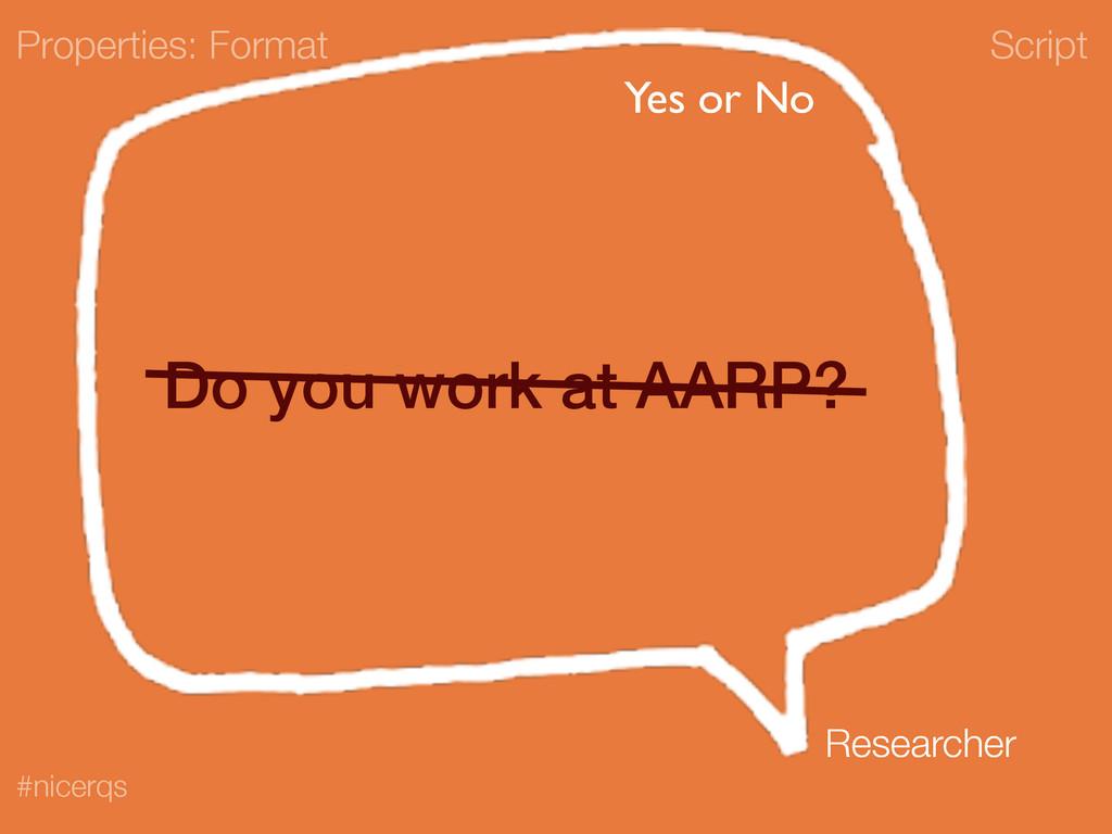 Script #nicerqs Do you work at AARP? Properties...