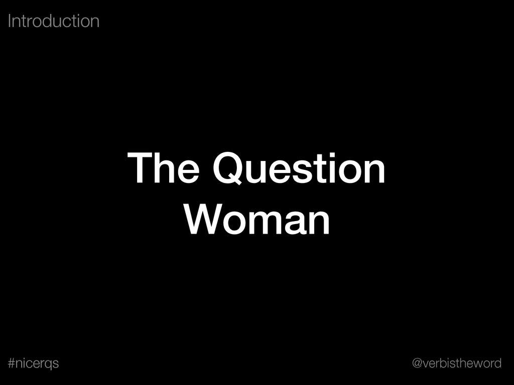 @verbistheword #nicerqs The Question Woman Intr...