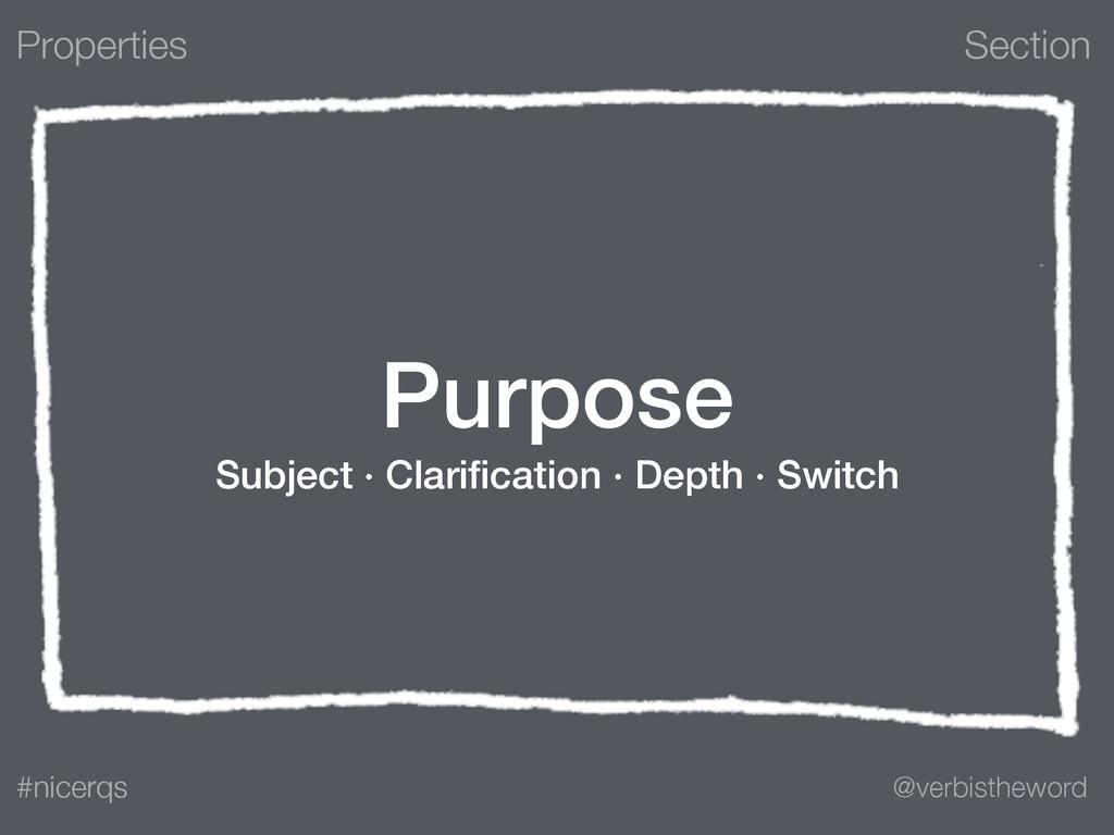 Section @verbistheword #nicerqs Purpose Subject...