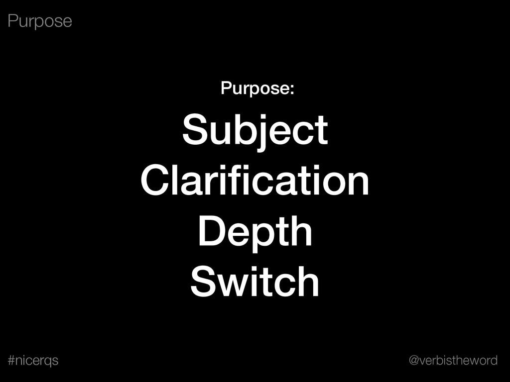 @verbistheword #nicerqs Purpose: Subject Clarifi...